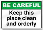 Keep This Place Clean And Orderly Be Careful Signs
