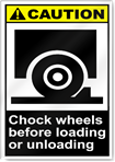 Chock Wheels Before Loading Or Unloading Caution Signs
