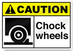 Chock Wheels Caution Signs