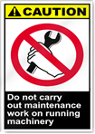 Do Not Carry Out Maintenance Work On Running Machinery Caution Signs