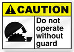 Do Not Operate Without Guard Caution Signs