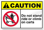 Do Not Stand Ride Or Climb On Carts Caution Signs
