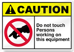 Do Not Touch Persons Working On This Equipment Caution Signs