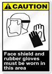 Face Shield And Rubber Gloves Must Be Worn In This Area Caution Signs