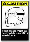 Face Shield Must Be Worn While Operating Machinery Caution Signs
