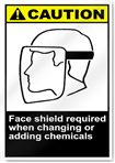 Face Shield Required When Changing Or Adding Chemicals Caution Signs