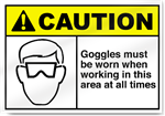 Goggles Must Be Worn When Working In This Area Caution Signs
