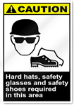 Hard Hats, Safety Glasses  And Safety Shoes Required In This Area Caution Signs