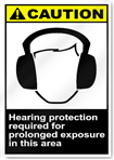 Hearing Protection Required For Prolonged Exposure In This Area Caution Signs