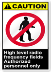 High Level Radio Frequency Fields Authorized Personnel Only Caution Signs