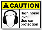 High Noise Level Use Ear Protection Caution Signs