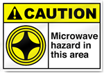Microwave Hazard In This Area Caution Signs