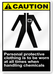 Personal Protective Clothing Is To Be Worn At All Times When Handling Chemicals Caution Signs