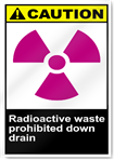 Radioactive Waste Prohibited Down Drain Caution Signs