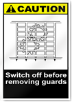 Switch Off Before Removing Guards Caution Signs
