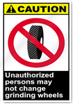Unauthorized Persons May Not Change Grinding Wheels Caution Signs