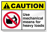 Use Mechanical Means For Heavy Loads Caution Signs