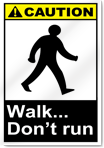 Walk... Don'T Run Caution Signs