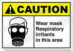 Wear Mask Respiratory Irritants In This Area Caution Signs