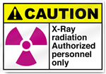 X-Ray Radiation Authorized Personnel Only Caution Signs