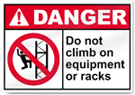 Do Not Climb On Equipment Or Racks Danger Signs