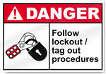 Follow Lockout/Tag Out Procedures Danger Signs