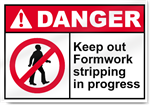 Keep Out Formwork Stripping In Progress Danger Signs