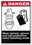 Wear Aprons, Gloves And Eye Protection When Handling Acids Danger Signs