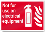 Not For Use On Electrical Equipment Fire Sign
