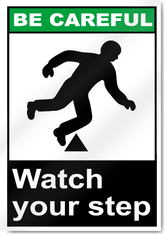 Watch Your Step Be Careful Signs Signstoyou Com
