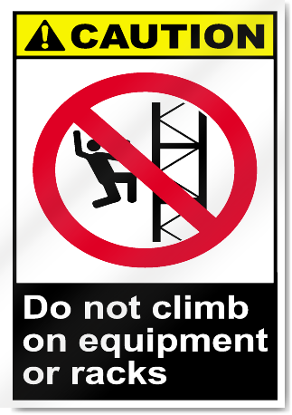 Do Not Climb On Equipment Or Racks Caution Signs