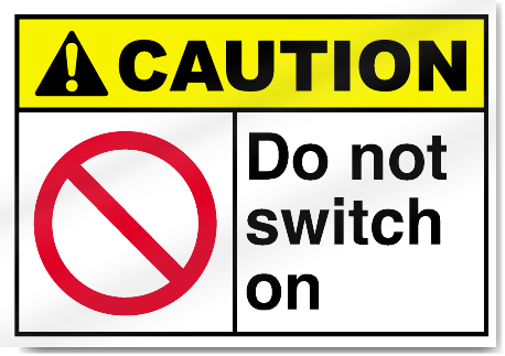 Do Not Switch On Caution Signs
