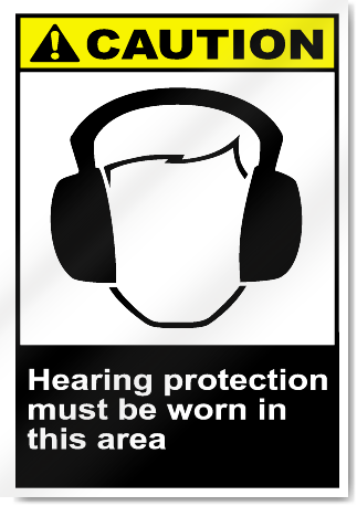 Hearing Protection Must Be Worn In This Area Caution Signs