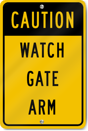 caution watch gate arm sign signstoyou com