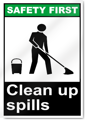 Clean Up Spills Safety First Signs