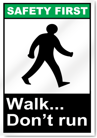 Walk... Don'T Run Safety First Signs