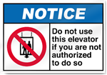 Do Not Use This Elevator If You Are Not Authorized To Do So Notice Signs