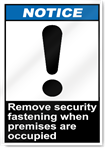 Remove Security Fastening When Premises Are Occupied Notice Signs