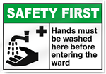 Hands Must Be Washed Here Before Entering The Ward Safety First Signs