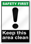 Keep This Area Clean Safety First Signs