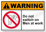 Do Not Switch On Men At Work Warning Signs