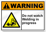Do Not Watch Welding In Progress Warning Signs